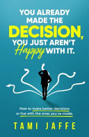 You Already Made the Decision, You Just Aren't Happy with It