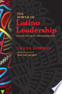 The Power of Latino Leadership  : Culture, Inclusion, and Contribution