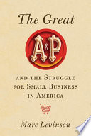 The Great A P and the Struggle for Small Business in America Book PDF