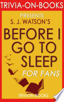 Before I Go To Sleep  A Novel by S  J  Watson  Trivia on Books