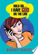 Hold On...I Have God on the Line