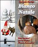 Bianco Natale. Idee da «fare» per un magico Natale d'atmosfera