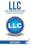 LLC  : LLC Quick Start Guide - A Beginner's Guide to Limited Liability Companies, and Starting a Business