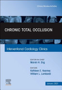 Chronic Total Occlusion, an Issue of Interventional Cardiology Clinics, Volume 10-1