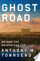 """Ghost Road: Beyond the Driverless Car"" by Anthony M. Townsend"