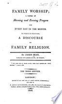 Family worship  a course of morning and evening prayers for every day in the month  To which is prefixed  a discourse on family religion     The second edition