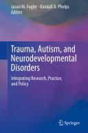 Trauma, Autism, and Neurodevelopmental Disorders