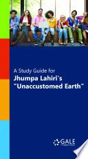 A Study Guide for Jhumpa Lahiri s  Unaccustomed Earth