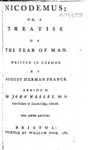 Nicodemus: Or, a Treatise on the Fear of Man. Written in German by August Herman Franck. Abridg'd by John Wesley .. The Fifth Edition ebook