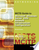 MCTS Guide to Microsoft Windows Server 2008 Network Infrastructure Configuration  exam  70 642