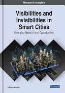 Visibilities and Invisibilities in Smart Cities  Emerging Research and Opportunities