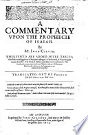 A Commentary Vpon the Prophecie of Isaiah. By Mr Iohn Calvin ... Translated Out of French Into English by C. C. (Clement Cotton.) [With the Text.]