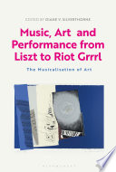 Music  Art and Performance from Liszt to Riot Grrrl