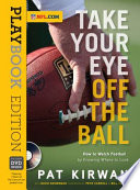 """""""Take Your Eye Off the Ball: How to Watch Football by Knowing Where to Look"""" by Pat Kirwan"""