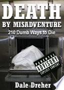 Death by Misadventure  210 Dumb Ways to Die Book