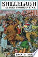 """Shillelagh: The Irish Fighting Stick"" by John W. Hurley"