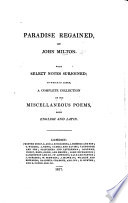 Paradise Regained By John Milton With Select Notes Subjoined To Which Is Added A Complete Collection Of His Miscellaneous Poems With English And Latin With Engraved Frontispiece