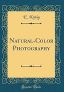 Natural Color Photography  Classic Reprint  Book