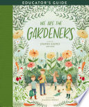 We Are the Gardeners Educator s Guide