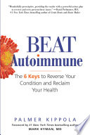 """Beat Autoimmune: The 6 Keys to Reverse Your Condition and Reclaim Your Health"" by Palmer Kippola, Mark Hyman"