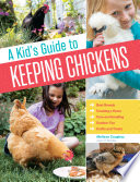 A Kid's Guide to Keeping Chickens  : Best Breeds, Creating a Home, Care and Handling, Outdoor Fun, Crafts and Treats