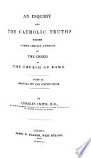 An Inquiry into the Catholic truths hidden under certain articles of the creed of the Church of Rome