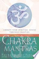 """Chakra Mantras: Liberate Your Spiritual Genius Through Chanting"" by Thomas Ashley Farrand"