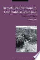 Demobilized Veterans in Late Stalinist Leningrad