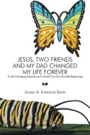 Jesus, Two Friends and My Dad Changed My Life Forever [Pdf/ePub] eBook