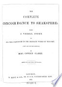 The Complete Concordance to Shakspere: Being a Verval Index to All the Passages in the Dramatic Works of the Poet. (New Ed.)