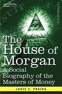 The House of Morgan a Social Biography of the Masters of Money Book