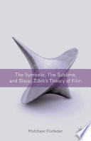 The Symbolic  the Sublime  and Slavoj Zizek s Theory of Film
