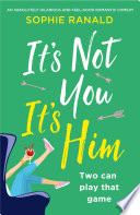 """It's Not You It's Him: An absolutely hilarious and feel good romantic comedy"" by Sophie Ranald"