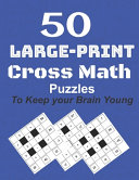 50 Large Print Cross Math Puzzles to Keep Your Brain Young