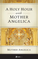 A Holy Hour with Mother Angelica Book PDF