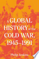 A Global History of the Cold War  1945 1991