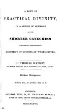 A body of practical divinity, consisting of above one hundred seventy six sermons on the lesser catechism composed by the reverend assembly of divines at Westminster: with a suppl. of some sermons on several texts of Scripture