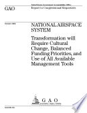 National Airspace System transformation will require cultural change  balanced funding priorities  and use of all available management tools   report to congressional requesters
