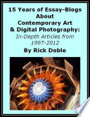 15 Years of Essay-Blogs About Contemporary Art & Digital Photography: In-Depth Articles from 1997-2012