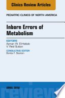 Inborn Errors of Metabolism  An Issue of Pediatric Clinics of North America