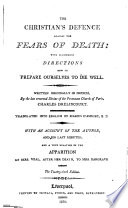 The Christian's defence against the fears of death, tr. by M. D'Assigny. With an account of the author, and his last minutes; and a true relation of the apparition of mrs Veal [by D. Defoe. With] Appendix