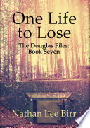One Life to Lose   The Douglas Files  Book Seven