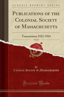 Publications Of The Colonial Society Of Massachusetts Vol 25