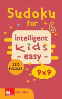Sudoku for Intelligent Kids   Easy    Volume 6  120 Puzzles   9x9