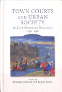Town Courts and Urban Society in Late Medieval England  1250 1500