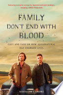 """""""Family Don't End with Blood: Cast and Fans on How Supernatural Has Changed Lives"""" by Lynn Zubernis"""