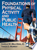 """Foundations of Physical Activity and Public Health"" by Harold W. Kohl, Tinker D. Murray"