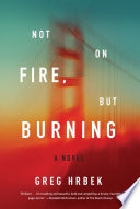Not on fire, but burning : a novel