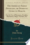 The American Family Physician, Or Domestic Guide to Health