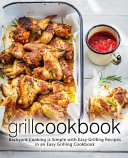 Grill Cookbook  Backyard Cooking Is Simple with Easy Grilling Recipes in an Easy Grilling Cookbook  2nd Edition
